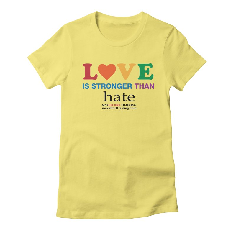 Love Is Stronger Than Hate Women's Fitted T-Shirt by Max Effort Training