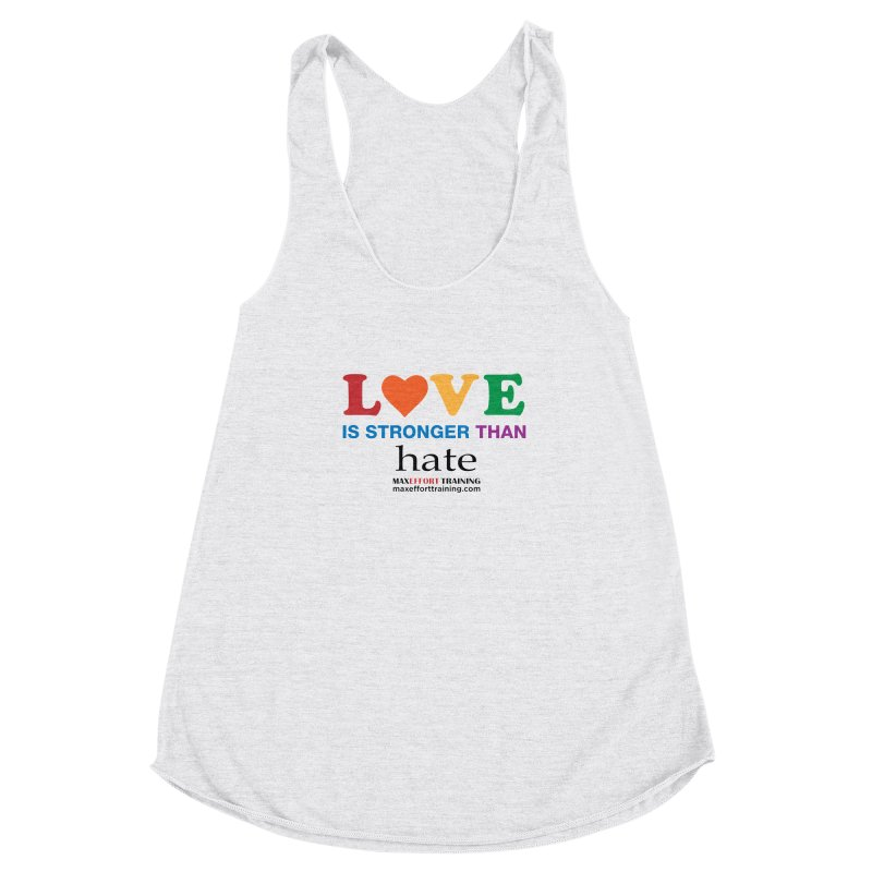 Love Is Stronger Than Hate Women's Racerback Triblend Tank by Max Effort Training