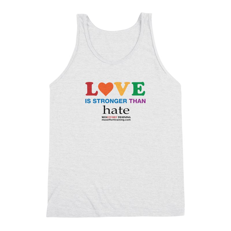 Love Is Stronger Than Hate Men's Triblend Tank by Max Effort Training