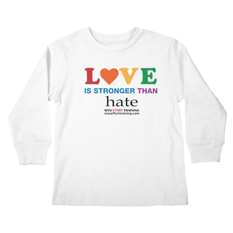 Love Is Stronger Than Hate Kids Longsleeve T-Shirt by Max Effort Training