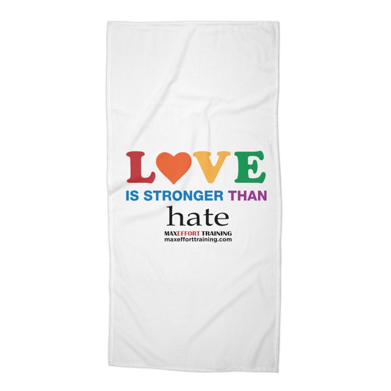 Love Is Stronger Than Hate Accessories Beach Towel by Max Effort Training