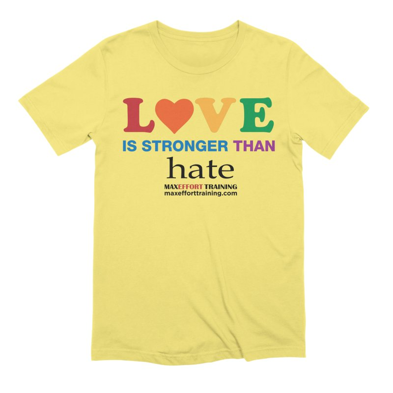 Love Is Stronger Than Hate Men's T-Shirt by Max Effort Training