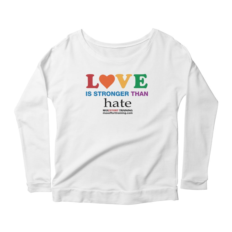 Love Is Stronger Than Hate Women's Scoop Neck Longsleeve T-Shirt by Max Effort Training
