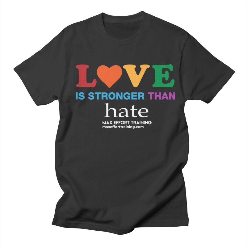 Love Is Stronger Than Hate 2 Women's Regular Unisex T-Shirt by Max Effort Training