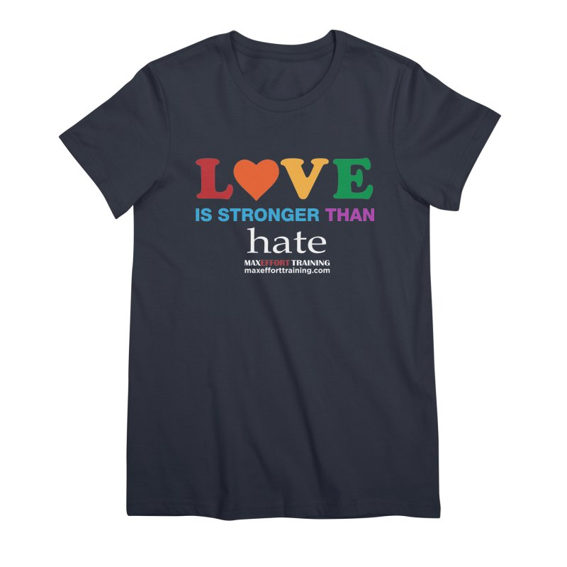 Love Is Stronger Than Hate 2 Women's Premium T-Shirt by Max Effort Training