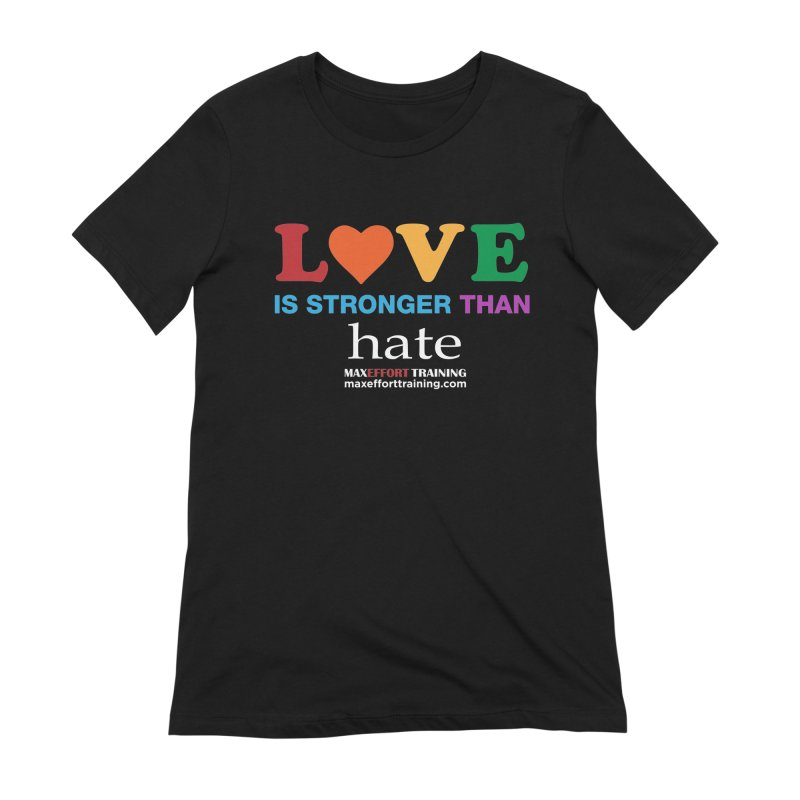 Love Is Stronger Than Hate 2 Women's Extra Soft T-Shirt by Max Effort Training