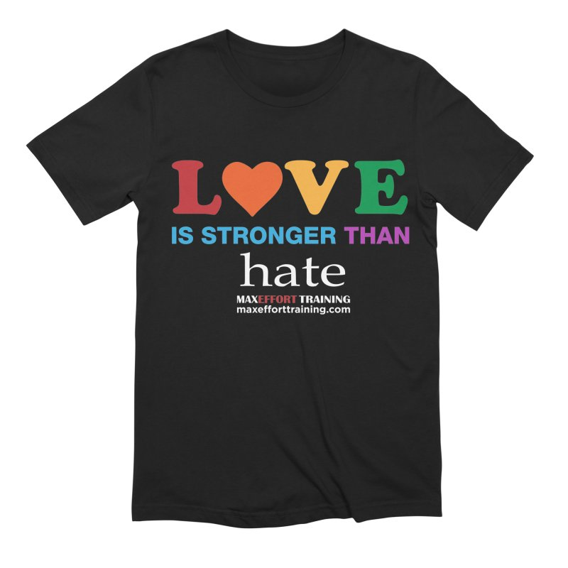 Love Is Stronger Than Hate 2 Men's Extra Soft T-Shirt by Max Effort Training