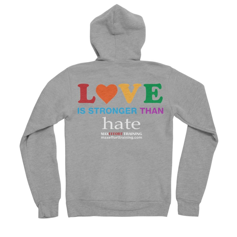 Love Is Stronger Than Hate 2 Men's Sponge Fleece Zip-Up Hoody by Max Effort Training