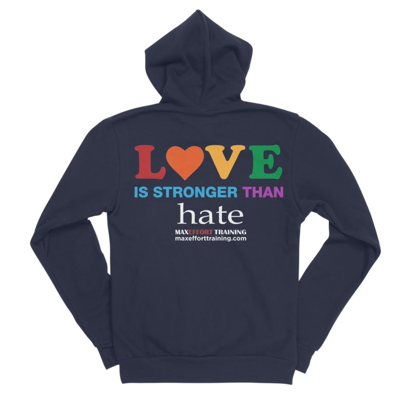 Love Is Stronger Than Hate 2 Women's Sponge Fleece Zip-Up Hoody by Max Effort Training
