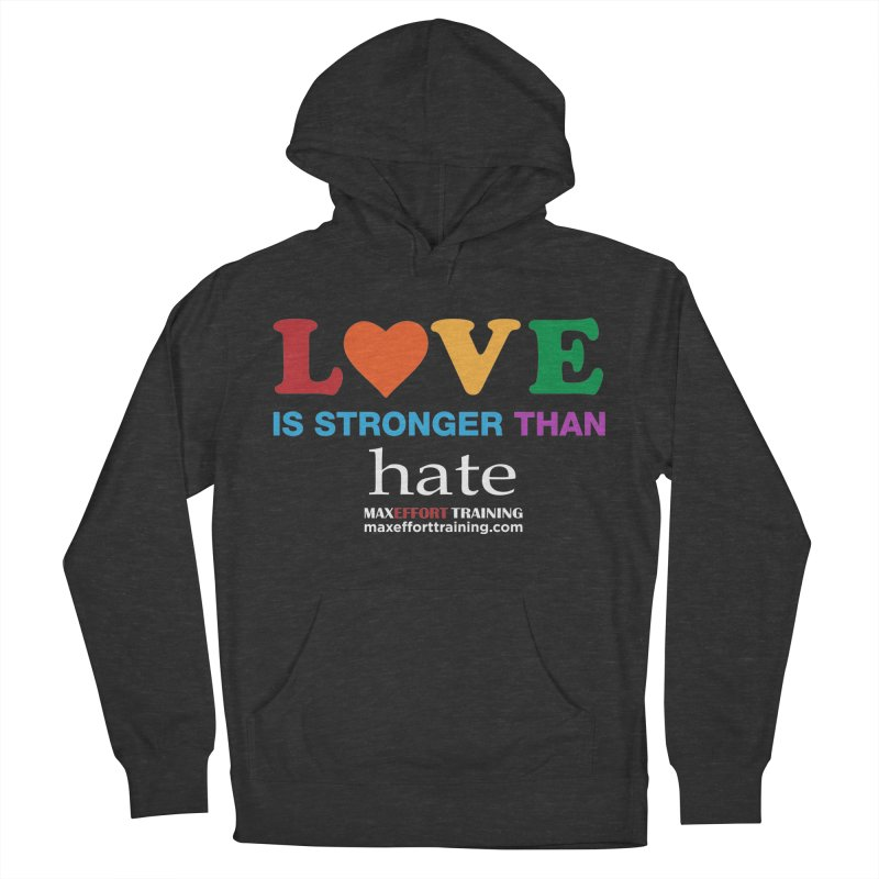 Love Is Stronger Than Hate 2 Women's French Terry Pullover Hoody by Max Effort Training