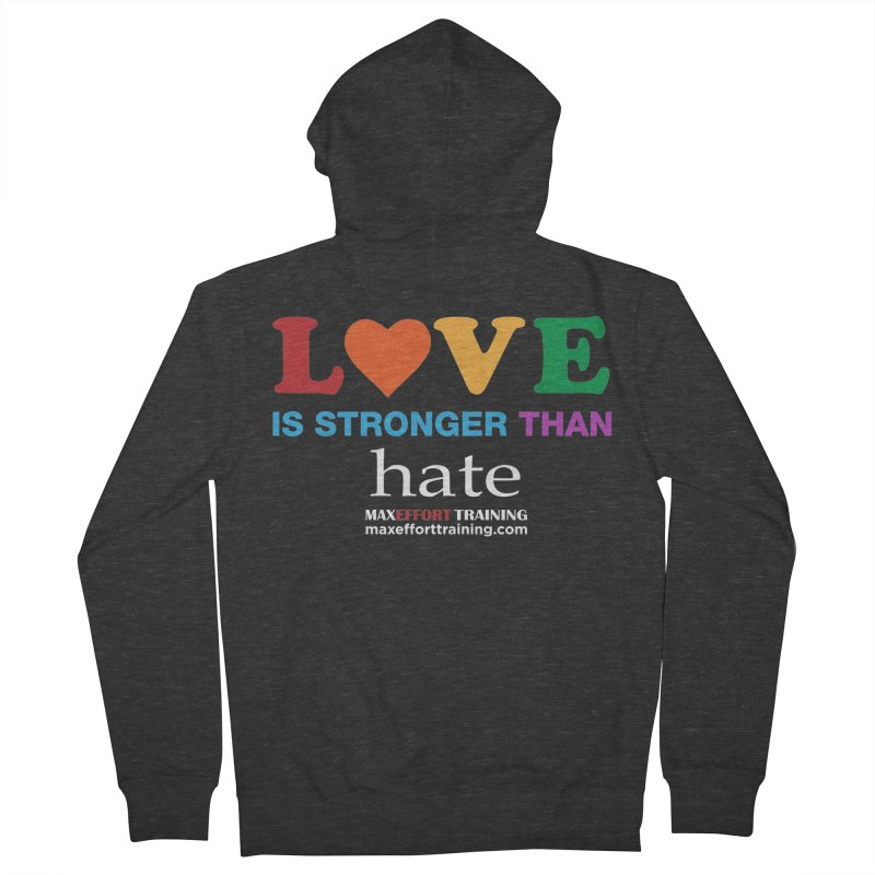 Love Is Stronger Than Hate 2 Men's French Terry Zip-Up Hoody by Max Effort Training
