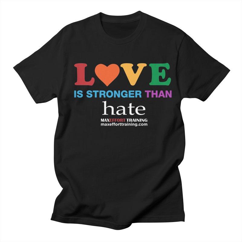 Love Is Stronger Than Hate 2 Men's Regular T-Shirt by Max Effort Training