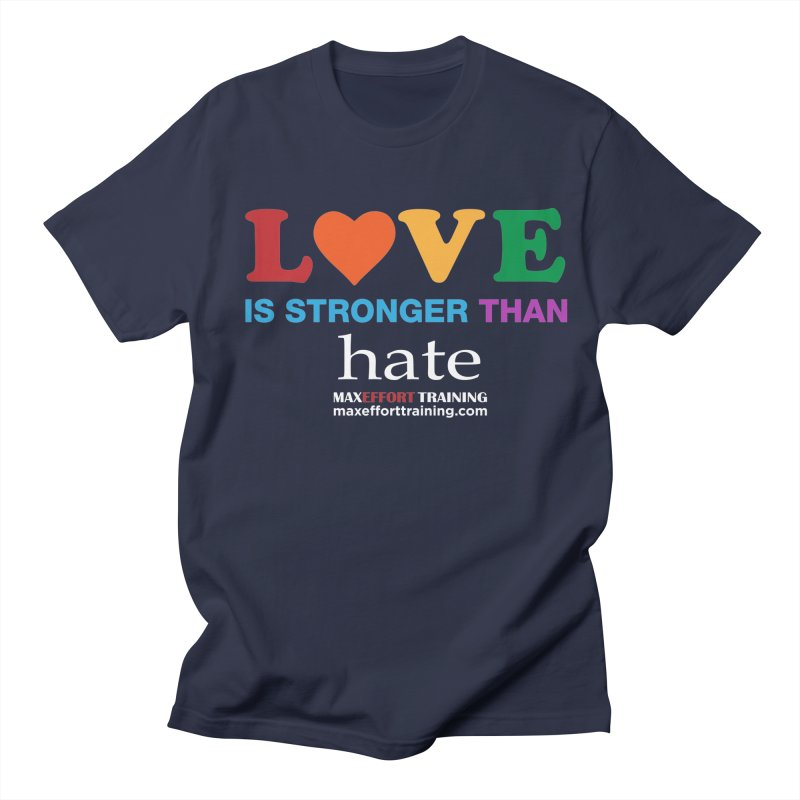 Love Is Stronger Than Hate 2 Women's Regular Unisex T-Shirt by Max Effort Training
