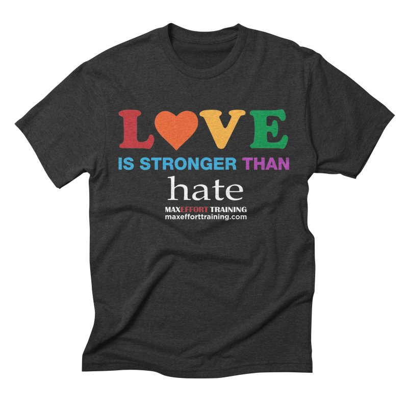 Love Is Stronger Than Hate 2 Men's Triblend T-Shirt by Max Effort Training