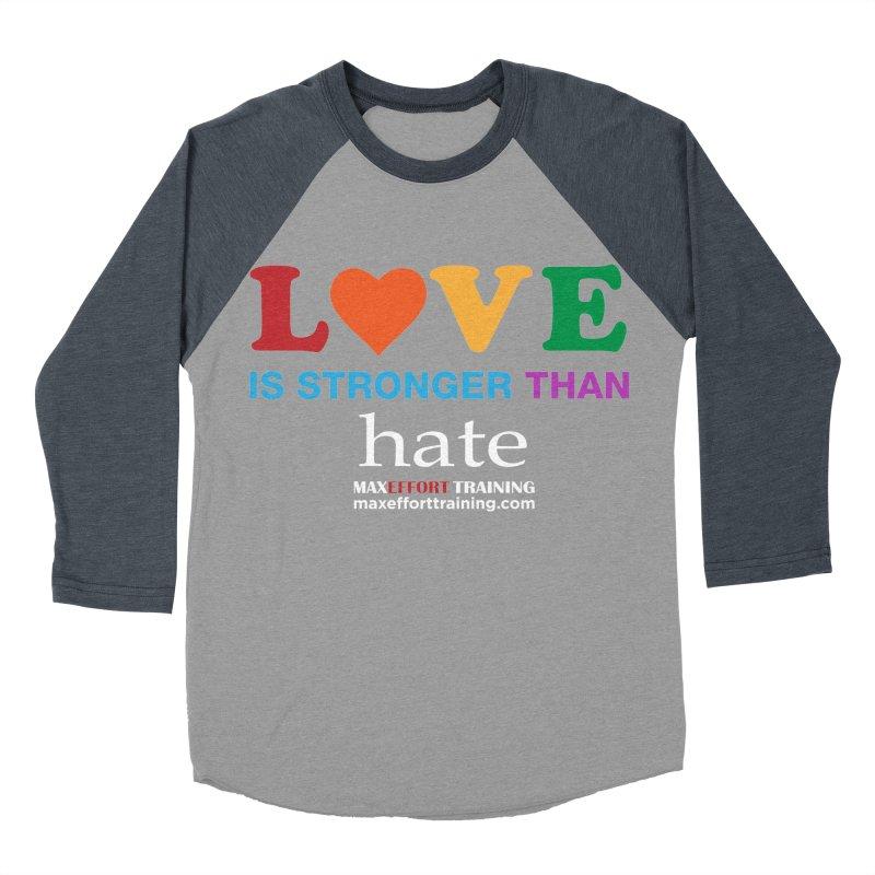 Love Is Stronger Than Hate 2 Women's Baseball Triblend Longsleeve T-Shirt by Max Effort Training
