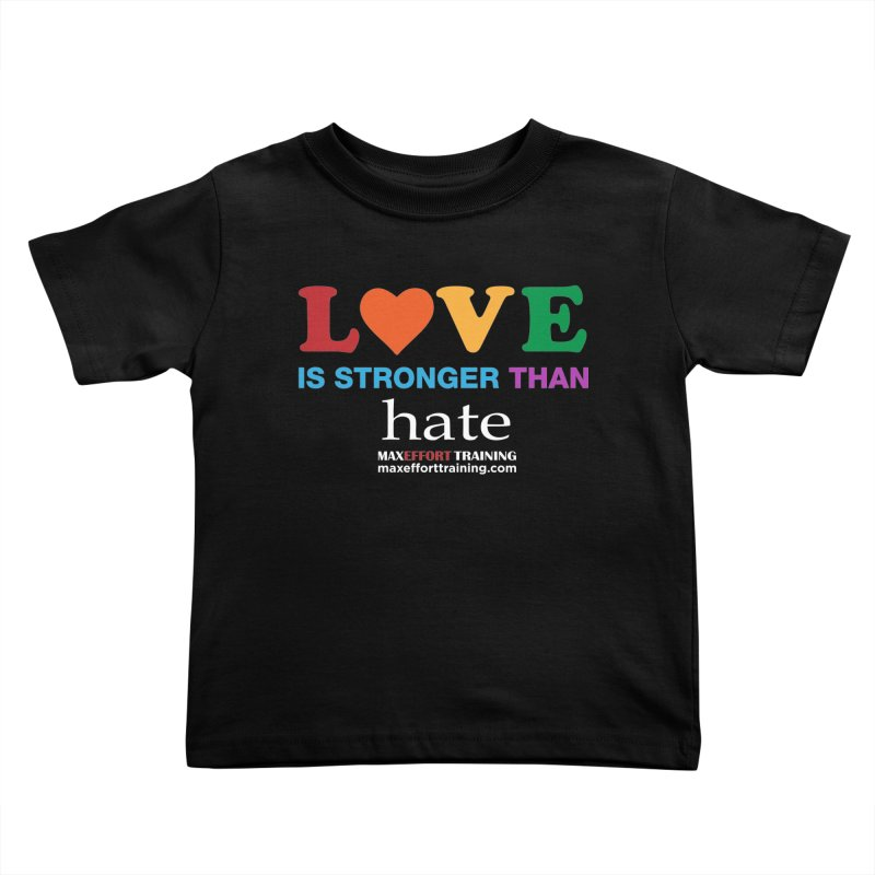 Love Is Stronger Than Hate 2 Kids Toddler T-Shirt by Max Effort Training