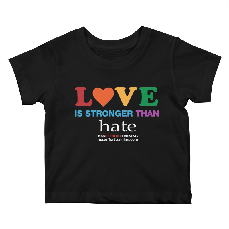 Love Is Stronger Than Hate 2 Kids Baby T-Shirt by Max Effort Training