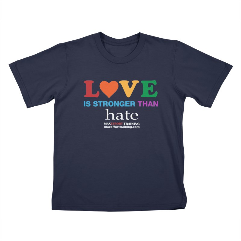 Love Is Stronger Than Hate 2 Kids T-Shirt by Max Effort Training