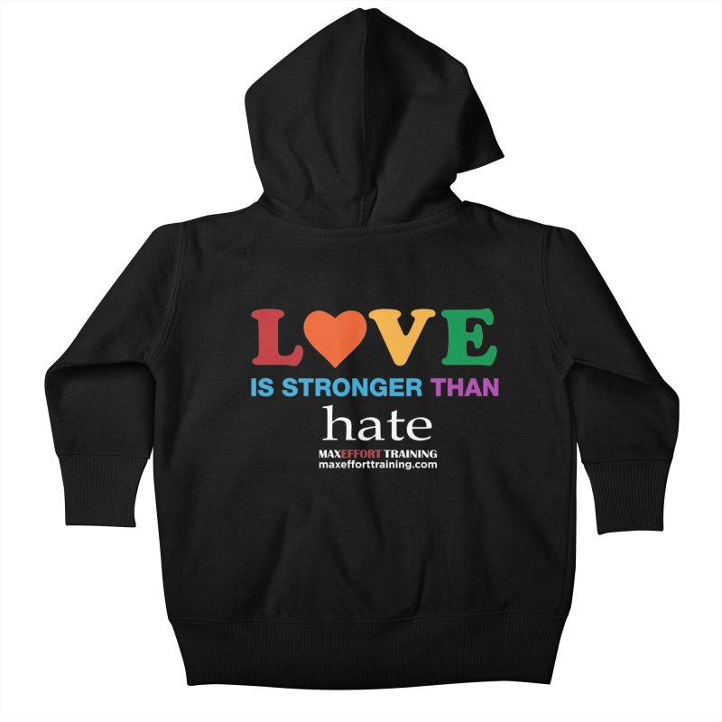 Love Is Stronger Than Hate 2 Kids Baby Zip-Up Hoody by Max Effort Training