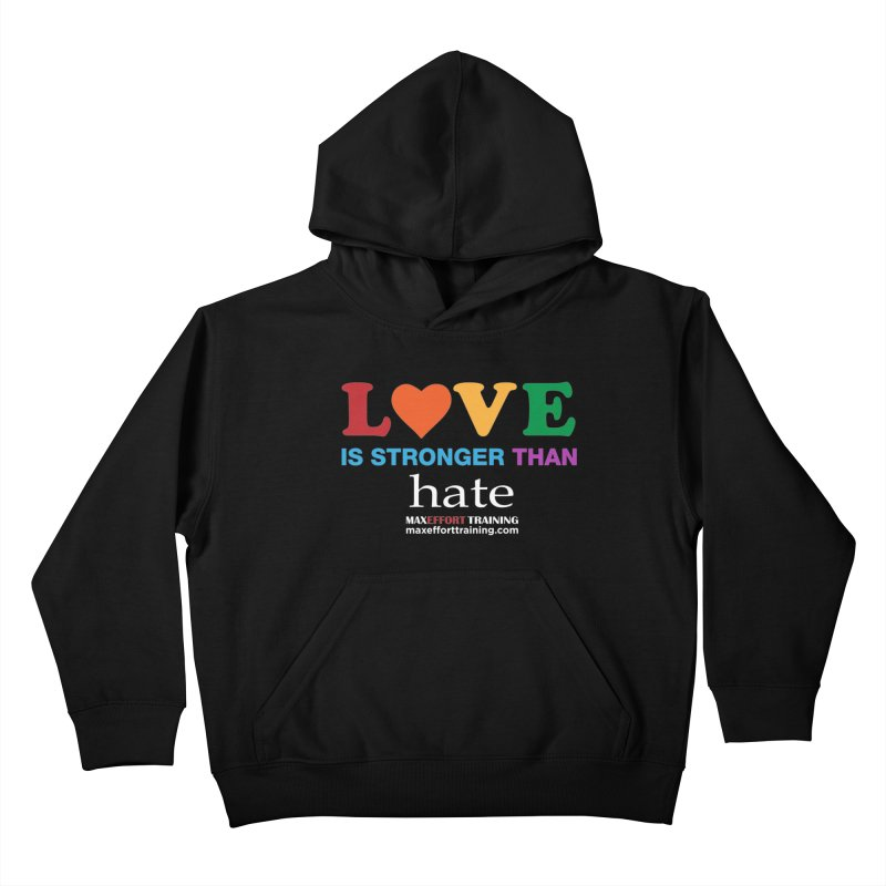 Love Is Stronger Than Hate 2 Kids Pullover Hoody by Max Effort Training