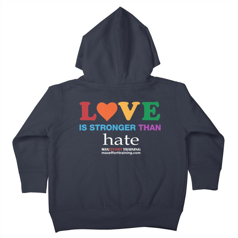 Love Is Stronger Than Hate 2 Kids Toddler Zip-Up Hoody by Max Effort Training