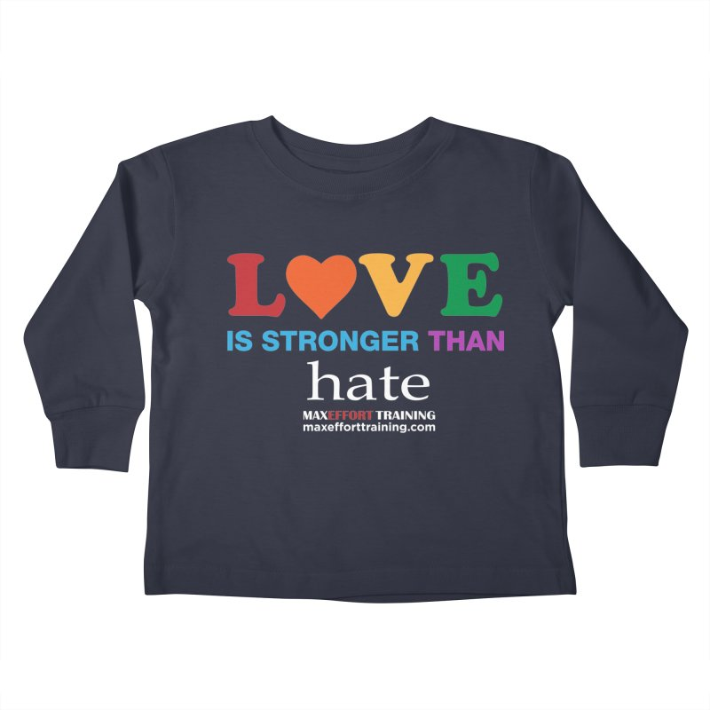 Love Is Stronger Than Hate 2 Kids Toddler Longsleeve T-Shirt by Max Effort Training