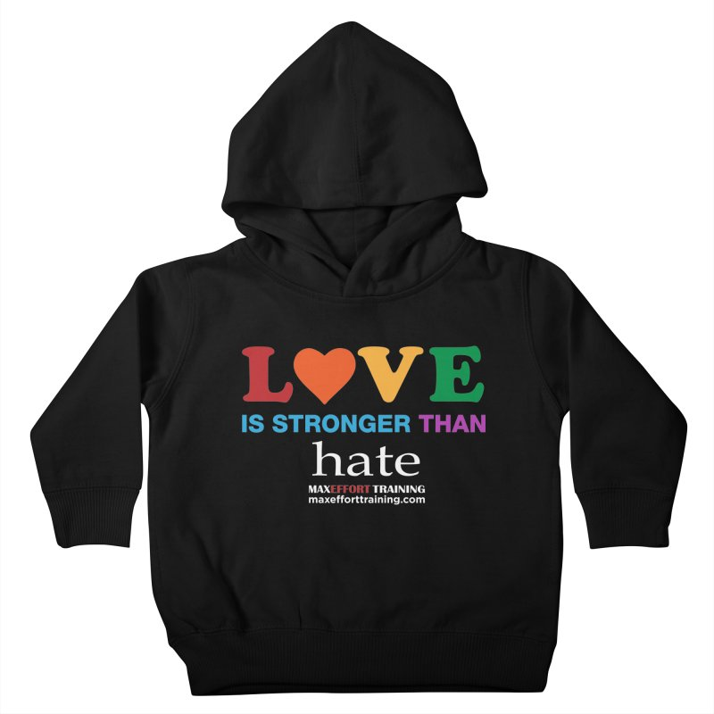 Love Is Stronger Than Hate 2 Kids Toddler Pullover Hoody by Max Effort Training