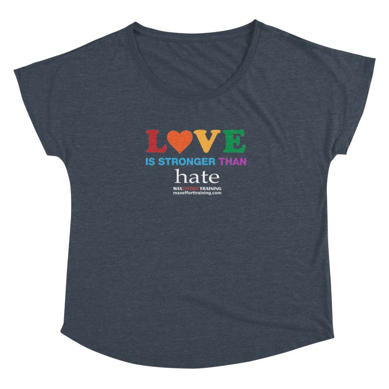 Love Is Stronger Than Hate 2 Women's Dolman Scoop Neck by Max Effort Training