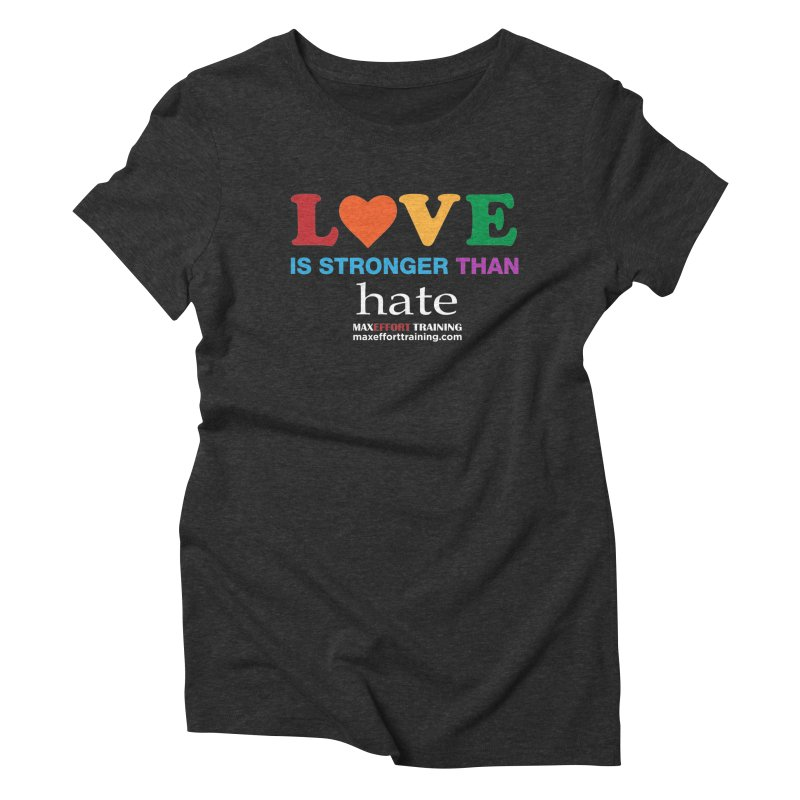 Love Is Stronger Than Hate 2 Women's Triblend T-Shirt by Max Effort Training