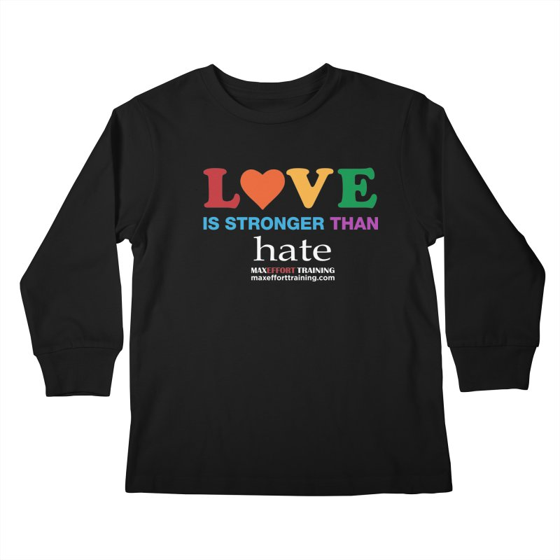 Love Is Stronger Than Hate 2 Kids Longsleeve T-Shirt by Max Effort Training