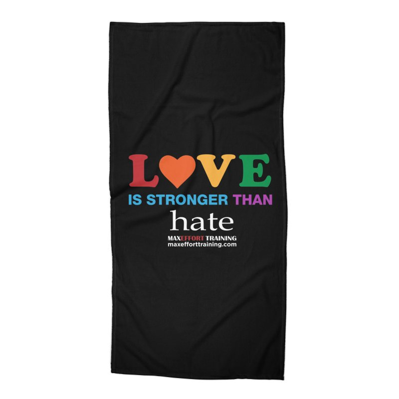 Love Is Stronger Than Hate 2 Accessories Beach Towel by Max Effort Training