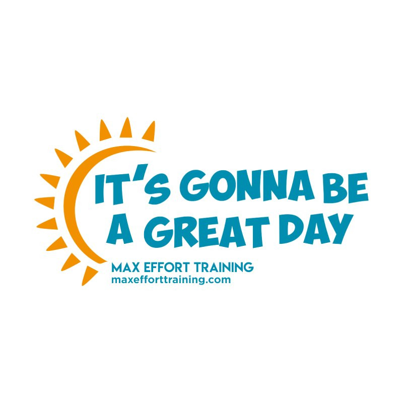 It's Gonna Be A Great Day! Women's T-Shirt by Max Effort Training