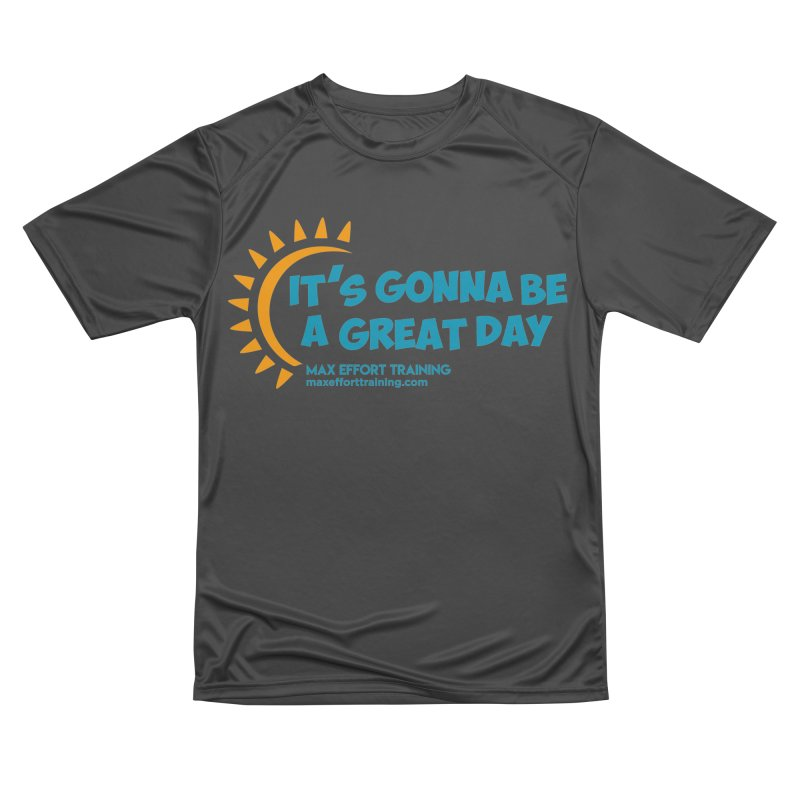 It's Gonna Be A Great Day! Women's Performance Unisex T-Shirt by Max Effort Training
