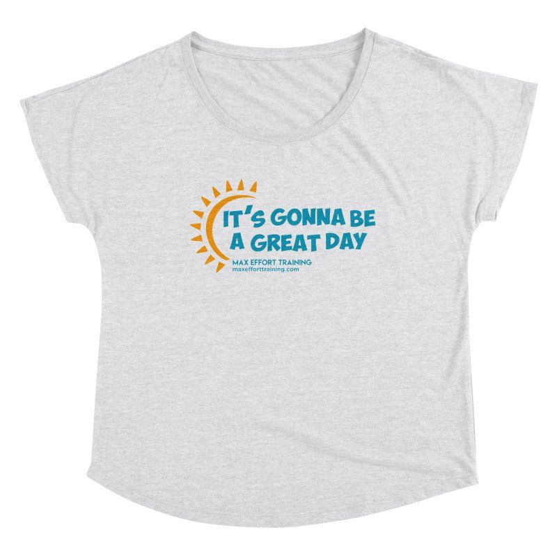 It's Gonna Be A Great Day! Women's Dolman Scoop Neck by Max Effort Training