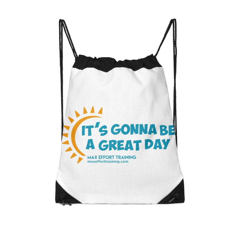 It's Gonna Be A Great Day! Accessories Drawstring Bag Bag by Max Effort Training