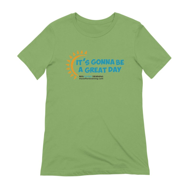 It's Gonna Be A Great Day! Women's Extra Soft T-Shirt by Max Effort Training