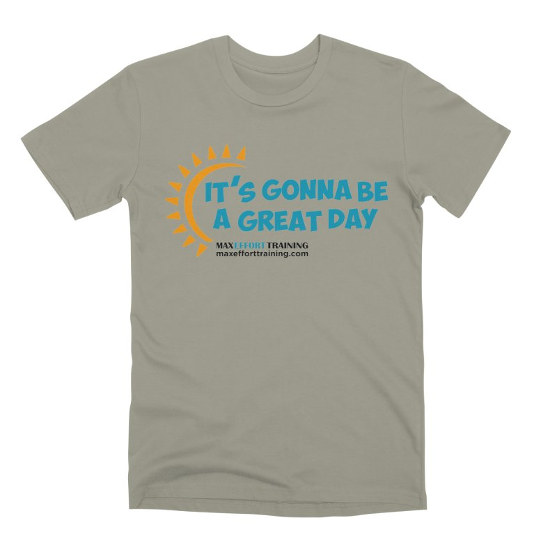 It's Gonna Be A Great Day! Men's Premium T-Shirt by Max Effort Training