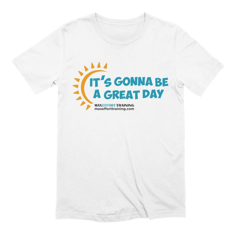 It's Gonna Be A Great Day! Men's Extra Soft T-Shirt by Max Effort Training