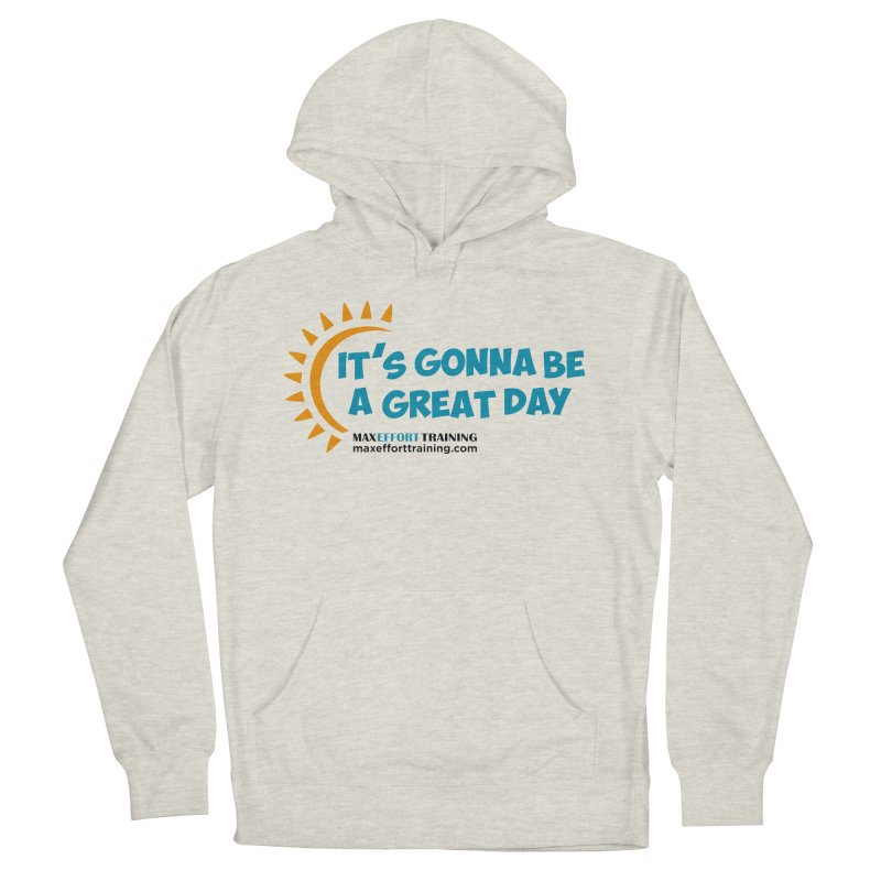 It's Gonna Be A Great Day! Men's French Terry Pullover Hoody by Max Effort Training
