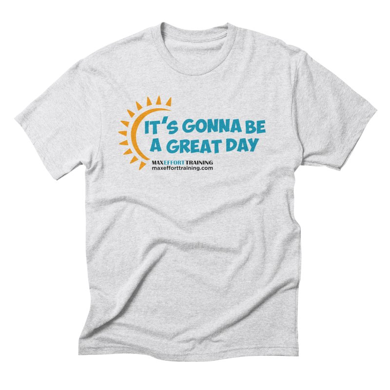 It's Gonna Be A Great Day! Men's Triblend T-Shirt by Max Effort Training