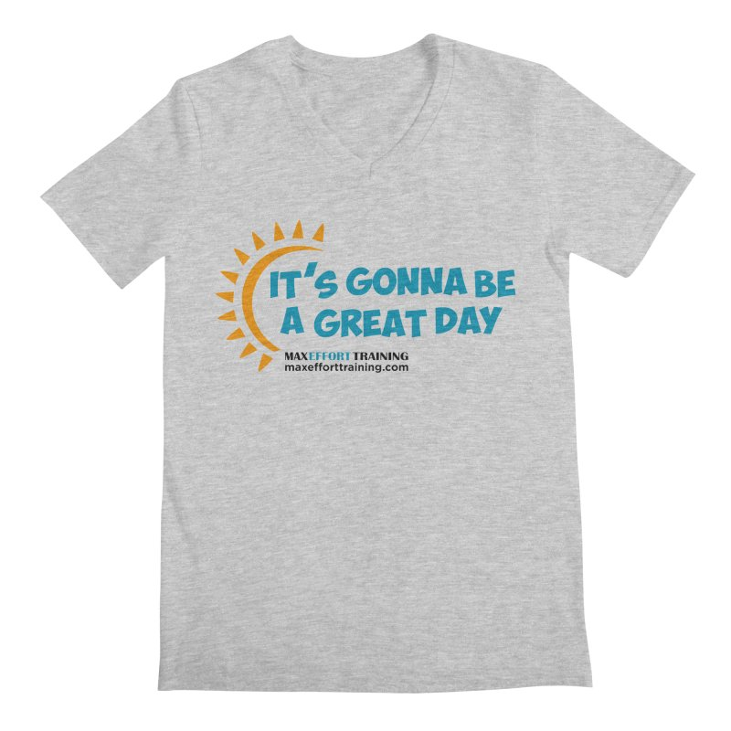 It's Gonna Be A Great Day! Men's Regular V-Neck by Max Effort Training