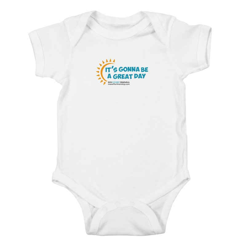 It's Gonna Be A Great Day! Kids Baby Bodysuit by Max Effort Training