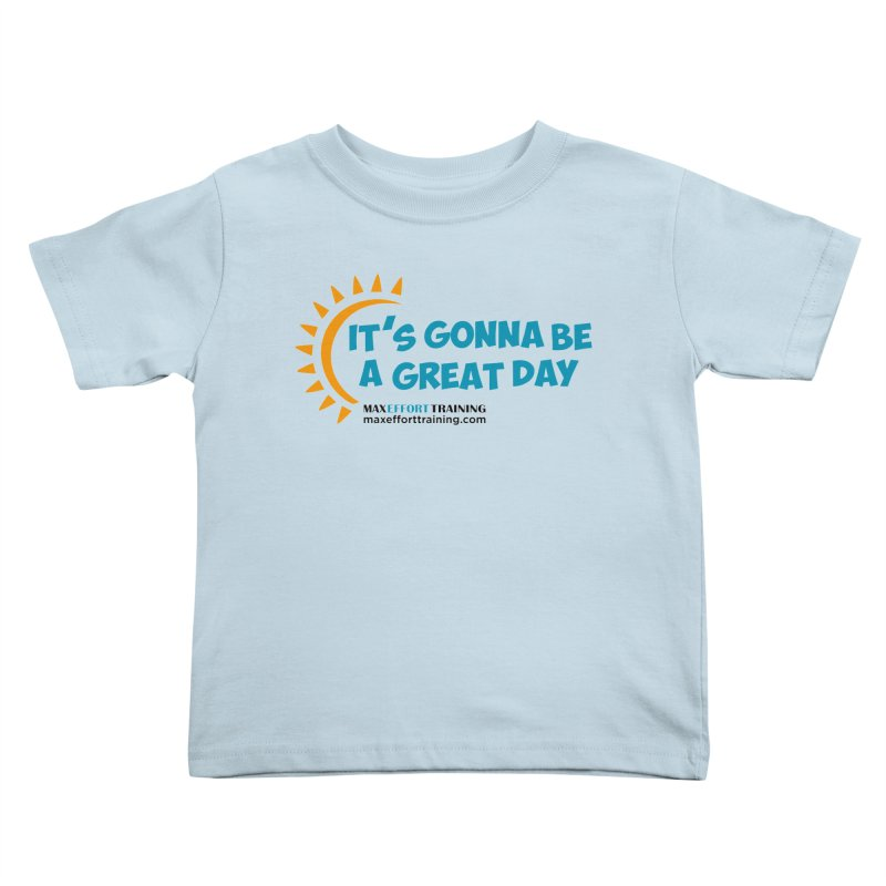 It's Gonna Be A Great Day! Kids Toddler T-Shirt by Max Effort Training