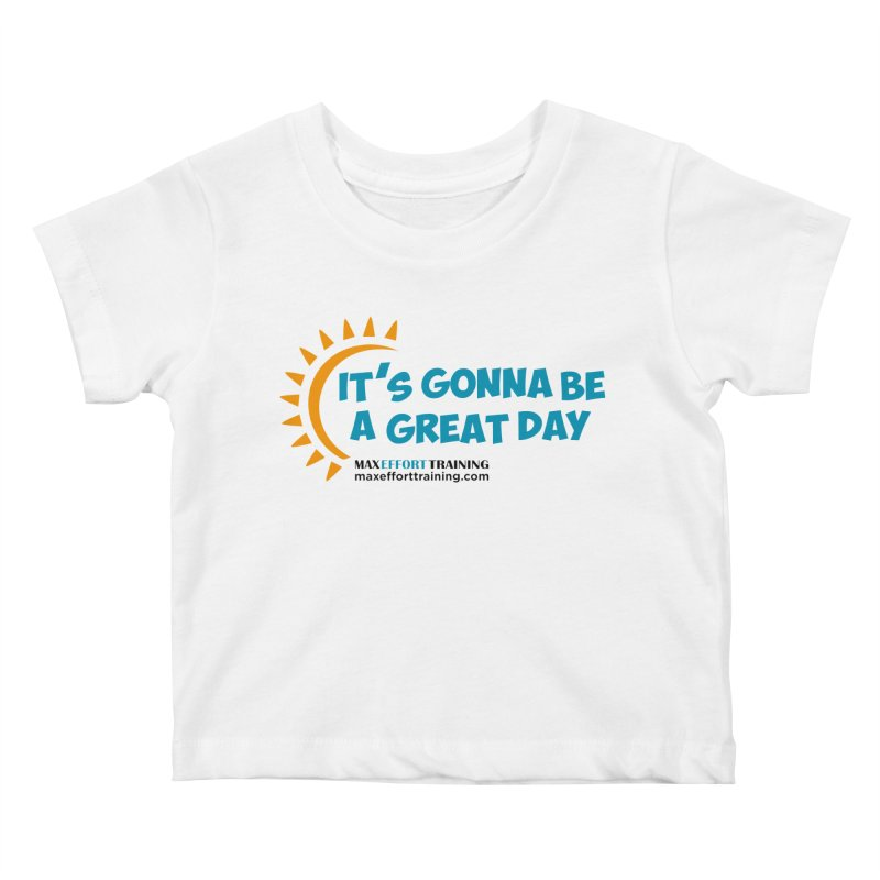 It's Gonna Be A Great Day! Kids Baby T-Shirt by Max Effort Training