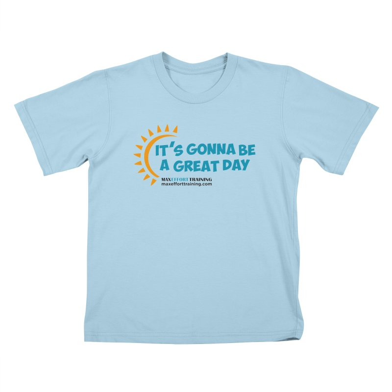 It's Gonna Be A Great Day! Kids T-Shirt by Max Effort Training