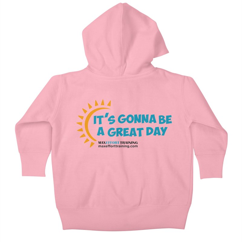 It's Gonna Be A Great Day! Kids Baby Zip-Up Hoody by Max Effort Training