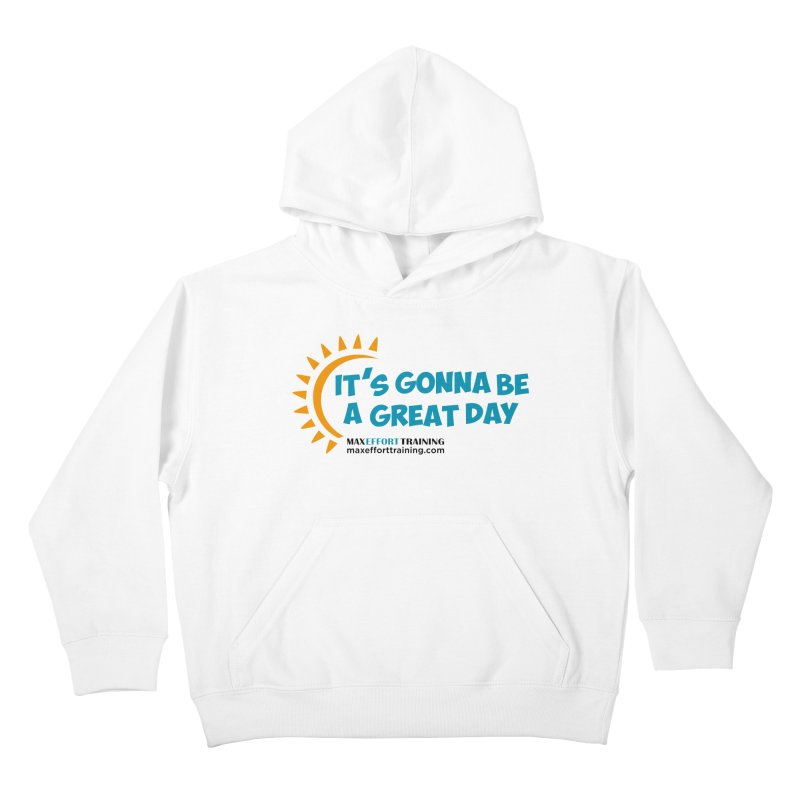 It's Gonna Be A Great Day! Kids Pullover Hoody by Max Effort Training