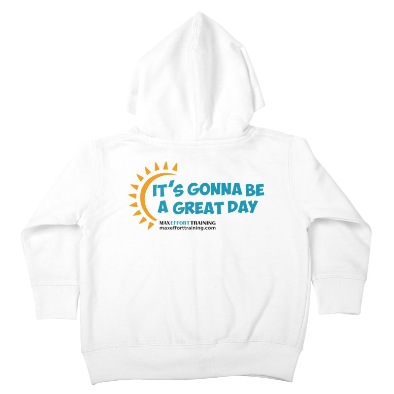 It's Gonna Be A Great Day! Kids Toddler Zip-Up Hoody by Max Effort Training