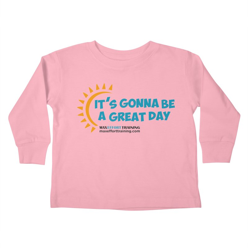 It's Gonna Be A Great Day! Kids Toddler Longsleeve T-Shirt by Max Effort Training
