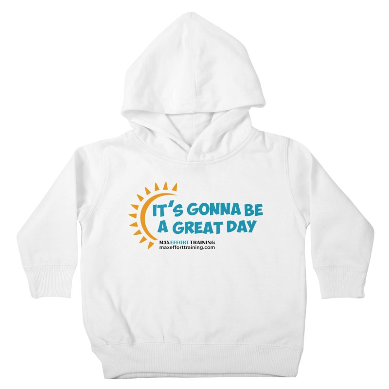 It's Gonna Be A Great Day! Kids Toddler Pullover Hoody by Max Effort Training